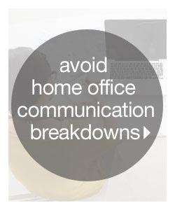 Avoid Home Office Communication Breakdowns