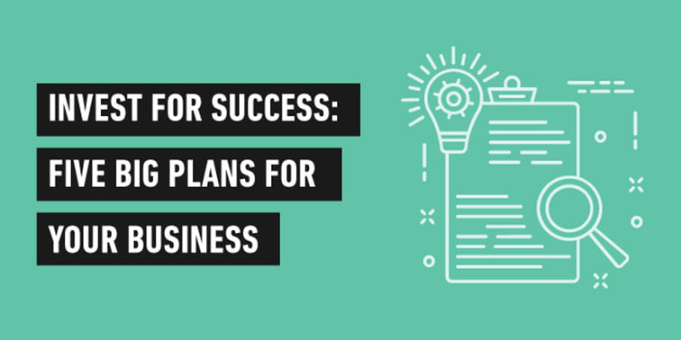 Invest For Success: Five Big Plans For Your Business [Infographic]