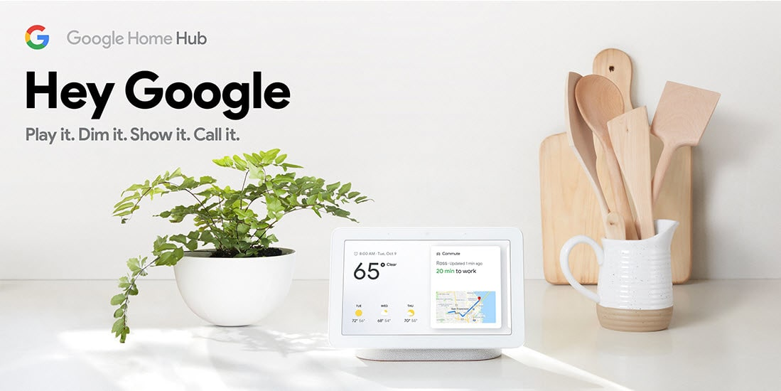 Google Home Hub - Hey Google! Play it. Dim it. Show it. Call it.