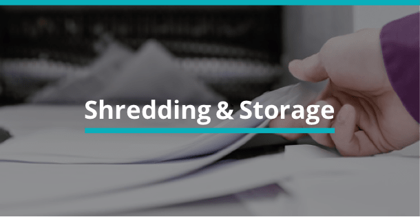 Shredding & Storage