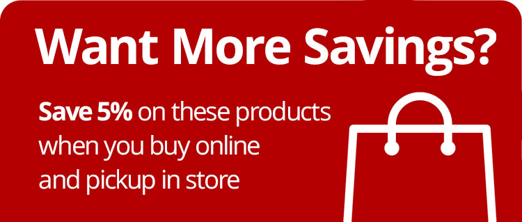 Want More Savings? Save 5% When you buy online pick up in store