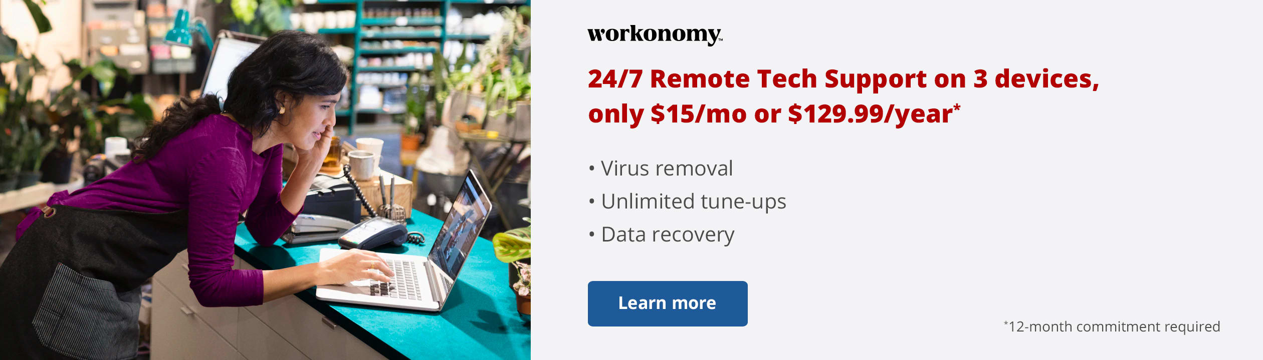 24/7 Remote Tech Support on 3 devices, only $15/mo or $129.99/year.