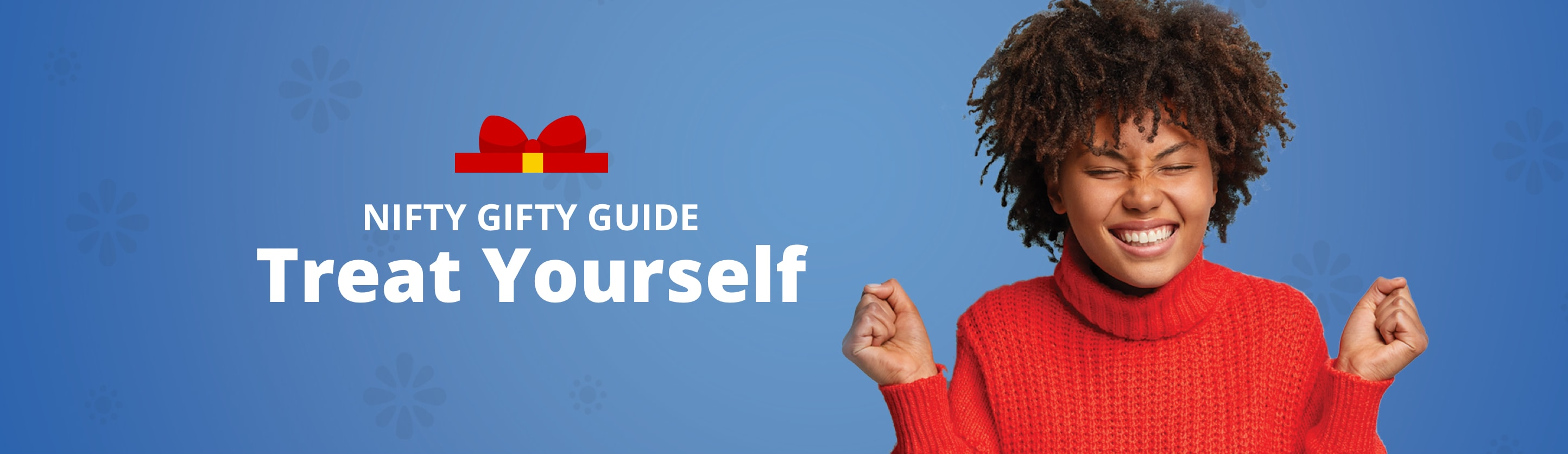 Nifty Gifty Guide - Treat Yourself