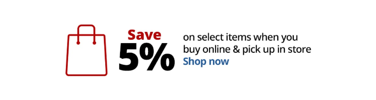 Save 5% on select items when you buy online & pick up in store