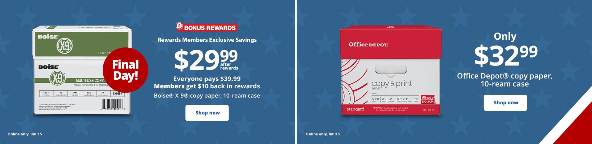 BONUS REWARDS only $29.99 after rewards Boise® X-9®copy paper, 10-ream case | $32.99 Office Depot® copy paper, 10-ream case