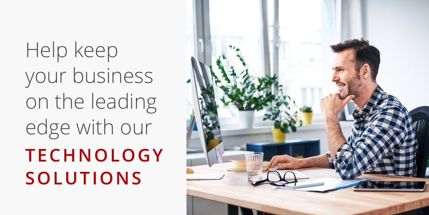 Help keep your business on the leading-edge with our Technology Solutions