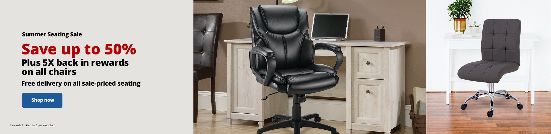 Summer Seating Sale. Save up to 50% Plus 5X back in rewards on all chairs. Free delivery on all sale-priced seating