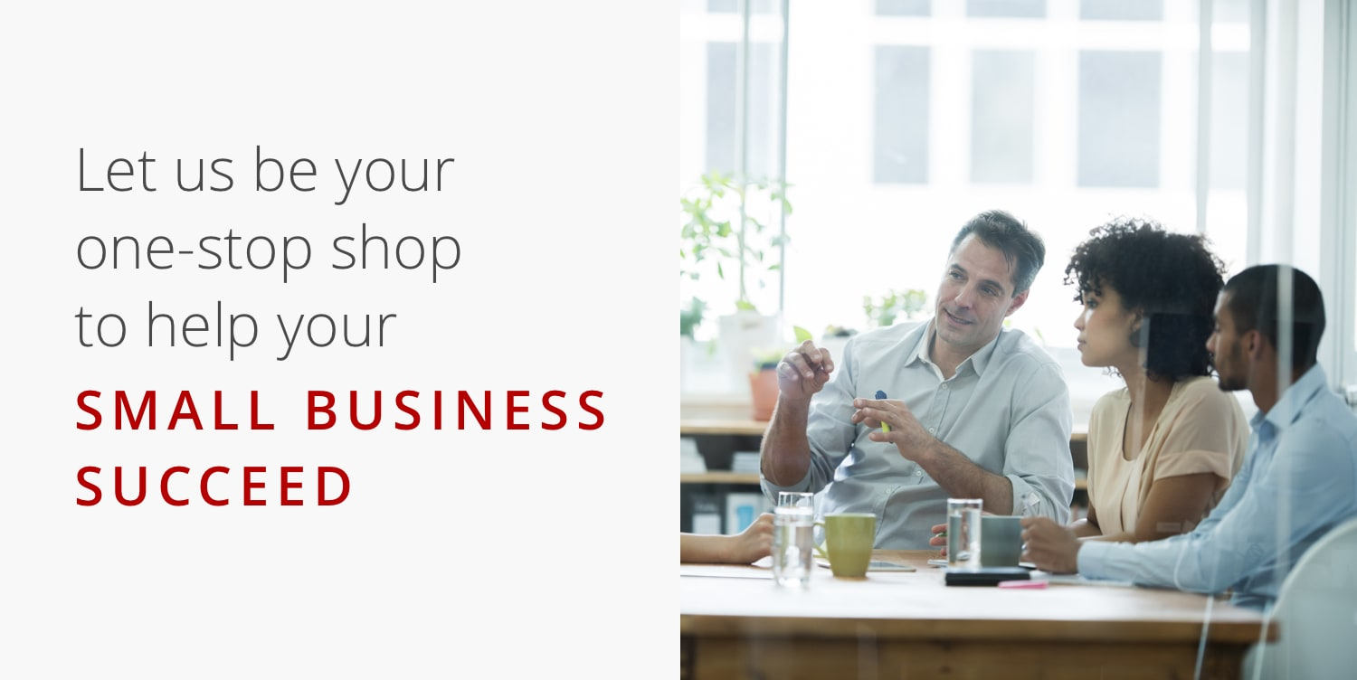 Let us be your one-stop shop to help your SMALL BUSINESS SUCCEED