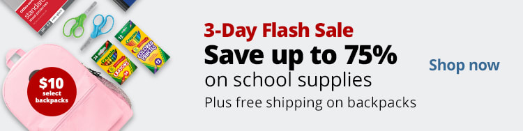 3-Day Flash Sale. Save up to 75% on school supplies. Plus free shipping on backpacks