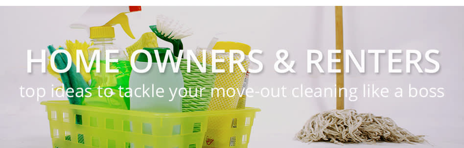 Home Owners & Renters - Top ideas to tackle your move out cleaning like a boss