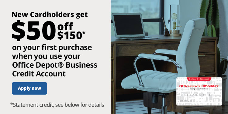 New Cardholders get $50 off $150 on your first purchase when you use your Office Depot® Business Credit Account