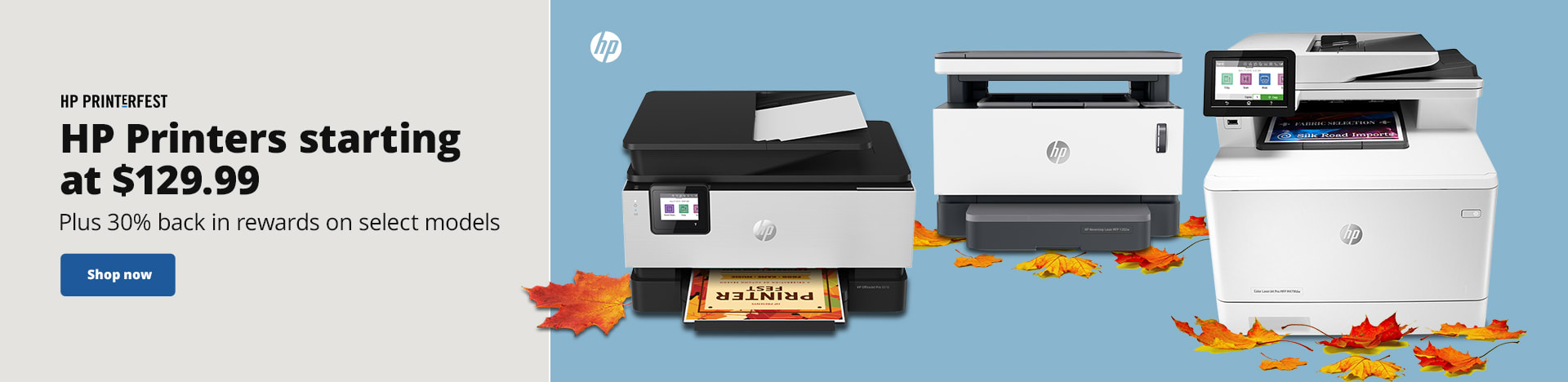 HP Printerfest. HP Printers starting at $129.99. Plus 30% back in rewards on select models