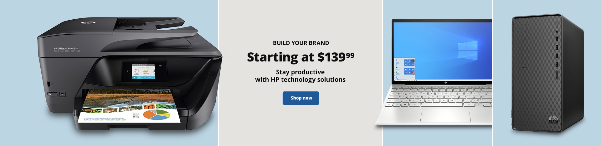 Build Your Brand. Starting at $139.99 Stay productive with HP technology solutions