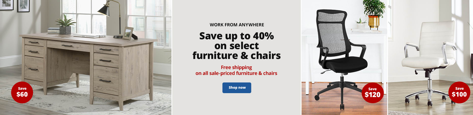 Work from anywhere. Save up to 40% on select furniture & chairs. Free shipping on all sale-priced furniture & chairs