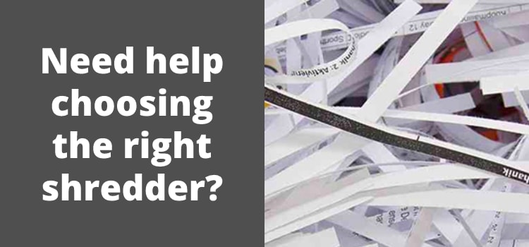 Need help choosing the right shredder?