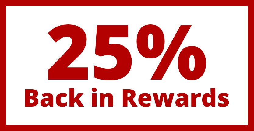 25% Back in Rewards