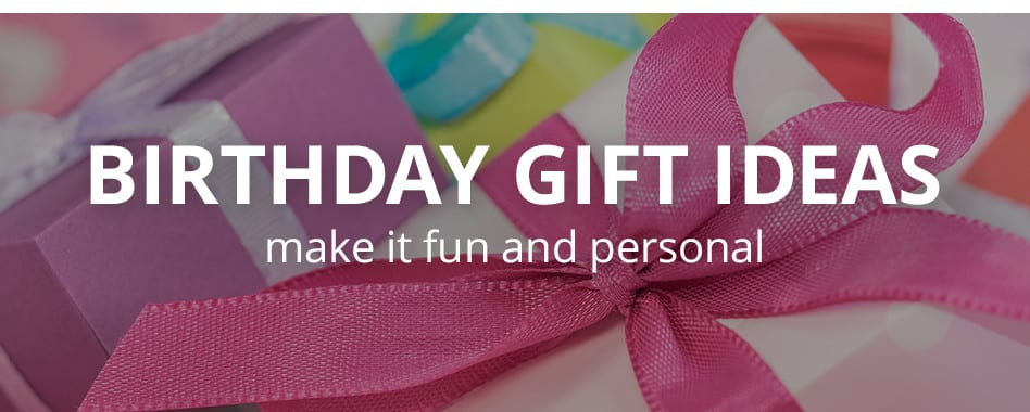 Birthday Gift Ideas: Make it fun and personal