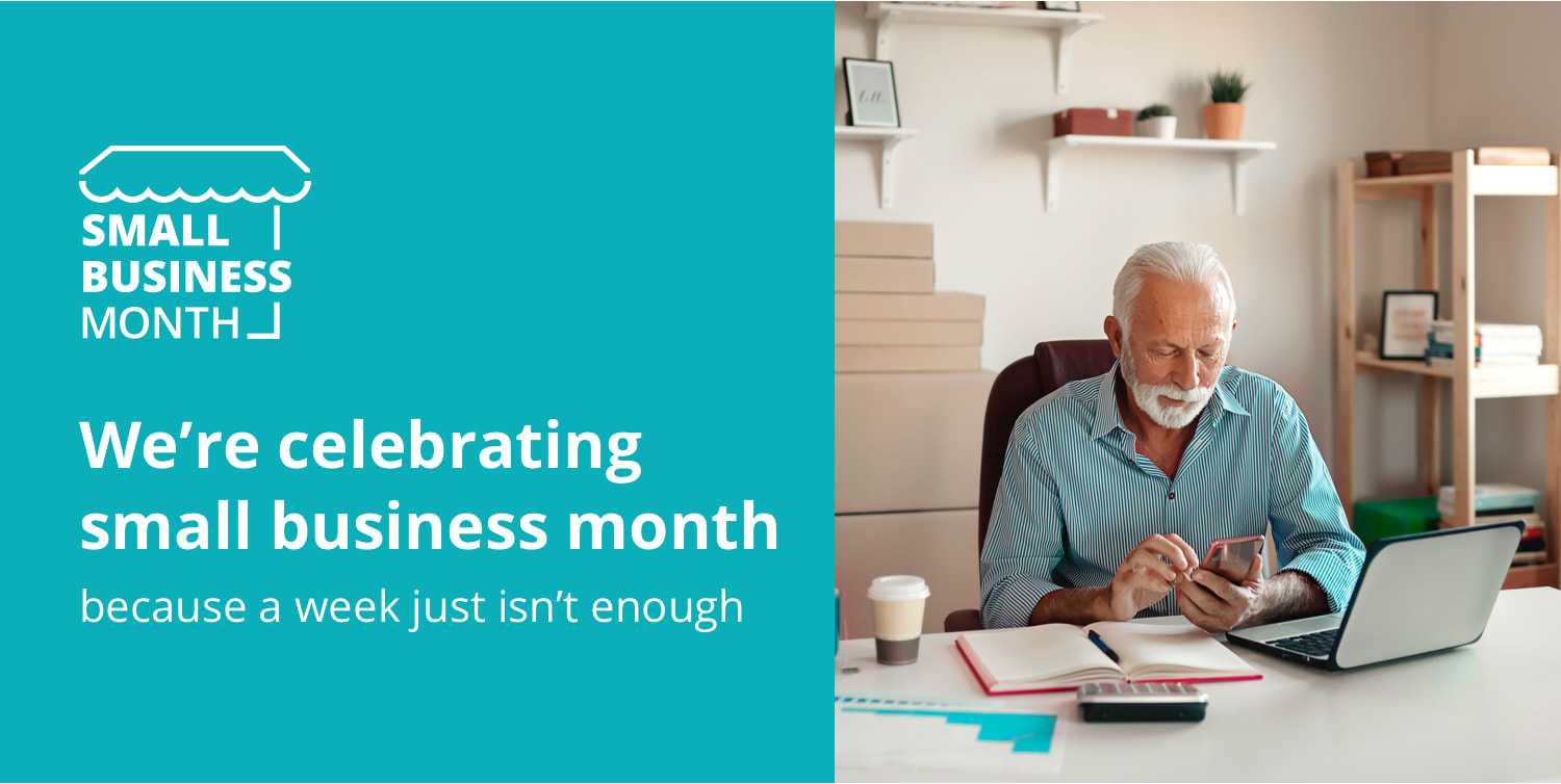 Small Business Month. We're celebrating small business month because a week isn't enough