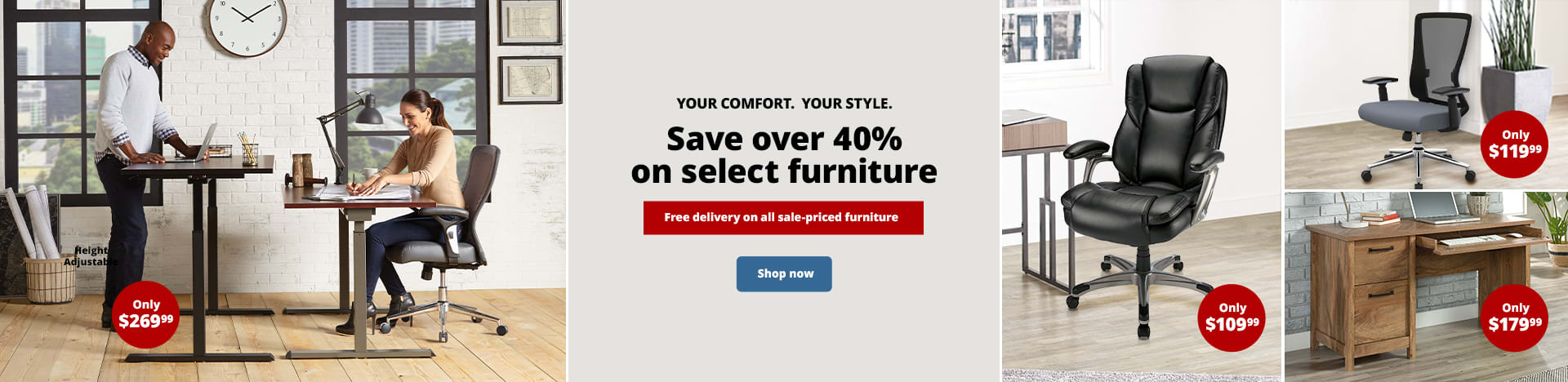 Your Comfort. Your Style. Save over 40% on select furniture. Free delivery on all sale-priced furniture