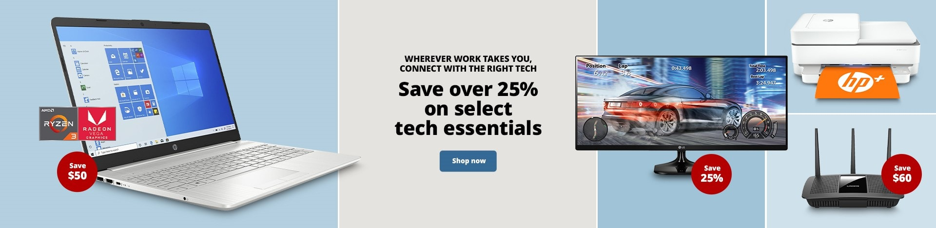 Wherever work takes you, connect with the right tech. Save over 25% on select tech essentials