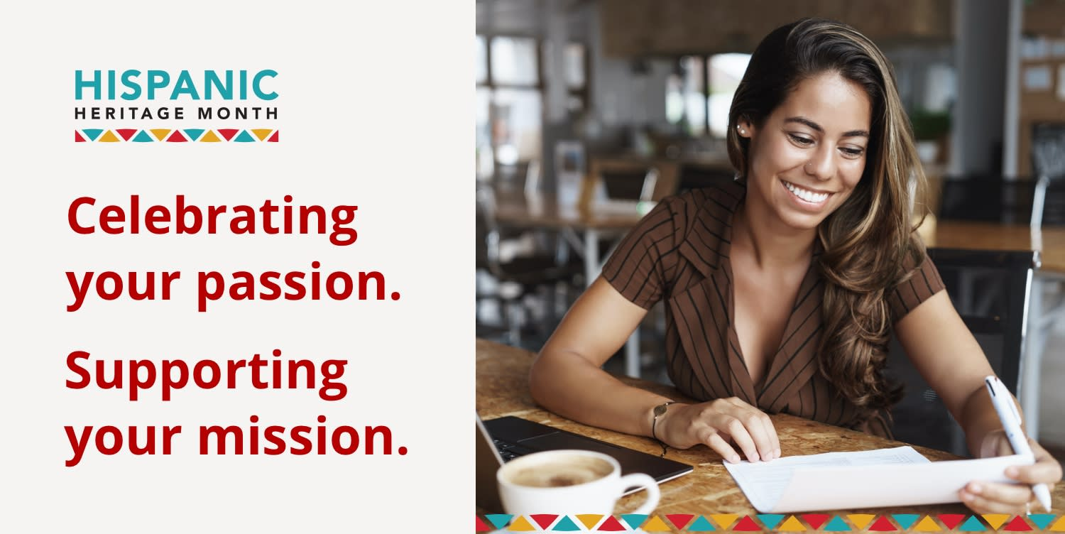 Hispanic Heritage Month. Celebrating your passion. Supporting your mission