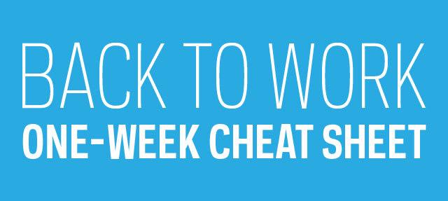 Back to Work One Week Cheat Sheet