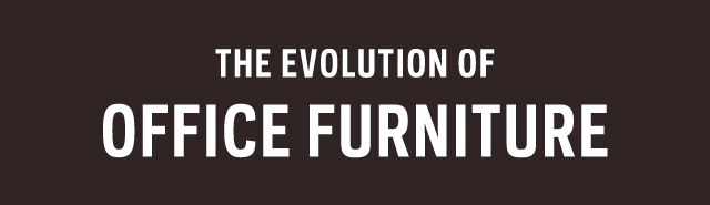 The Evolution of Office Furniture 0