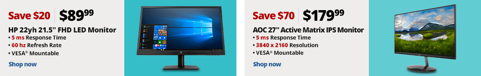 "HP 22yh 21.5"" Full HD LED Monitor, 2QU11AA#ABA. Reg $109.99, Save $20, Now $89.99.  MONITOR,LCD,LED,AOC,27""  Reg $249.99, Save $70, Now $179.99"