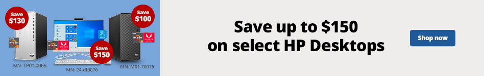 """""""Save up to $150 select Desktops:  184782 HP Tower 8GB/256GB Save $70  7814504 HP Pavilion Tower  8GB/256GB  Save $100  5864936 HP Touch AIO  8GB/1TB Save $ 150"""""""