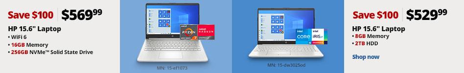 """6886847 HP 15.6"""" Laptop 16GB/256GB SSD/R7 Promo $ 569.99; Save $100  3886367 HP 15.6"""" Laptop 8 GB Memory, 2TB HDD Storage Promo $529.99; Save $100"""