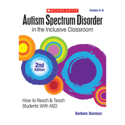 Scholastic Autism Spectrum Disorder In The Inclusive Classroom 2nd Edition, Grades K-8